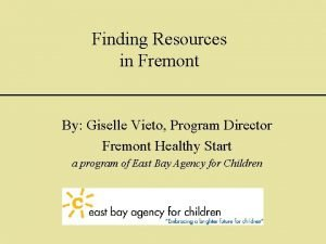 Finding Resources in Fremont By Giselle Vieto Program