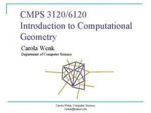 CMPS 31206120 Introduction to Computational Geometry Carola Wenk