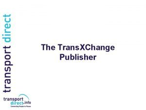 The Trans XChange Publisher The Trans XChange Publisher