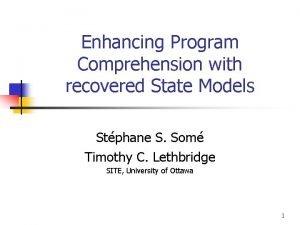 Enhancing Program Comprehension with recovered State Models Stphane