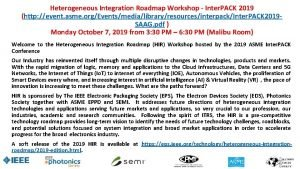 Heterogeneous Integration Roadmap Workshop Inter PACK 2019 http