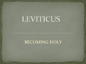 LEVITICUS BECOMING HOLY LEVITICUS THEMES Legal Ceremonial Text
