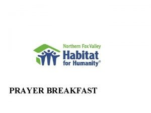 PRAYER BREAKFAST WELCOME OPENING PRAYER HABITAT MISSION MISSION
