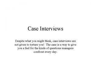 Case Interviews Despite what you might think case