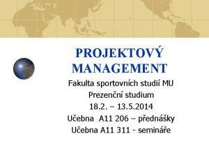 PROJEKTOV MANAGEMENT Fakulta sportovnch studi MU Prezenn studium