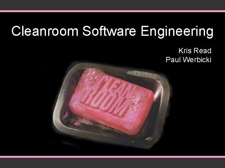 Cleanroom Software Engineering Kris Read Paul Werbicki Introduction