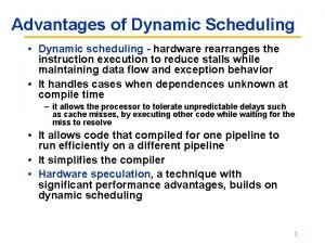 Advantages of Dynamic Scheduling Dynamic scheduling hardware rearranges
