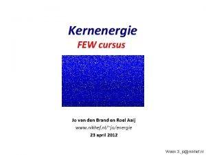 Kernenergie FEW cursus Jo van den Brand en