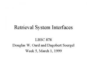 Retrieval System Interfaces LBSC 878 Douglas W Oard