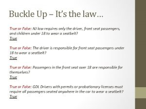 Buckle Up Its the law True or False