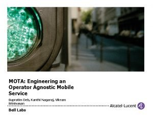 MOTA Engineering an Operator Agnostic Mobile Service Supratim
