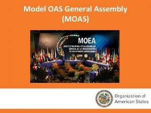 Model OAS General Assembly MOAS PURPOSE OF THE