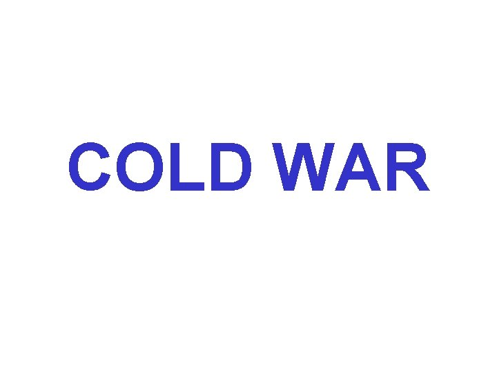 COLD WAR COLD WAR A state condition of