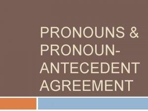 PRONOUNS PRONOUNANTECEDENT AGREEMENT Whats a Pronoun A pronoun