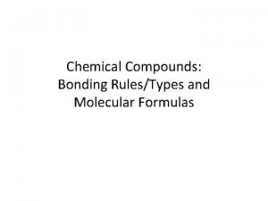 Chemical Compounds Bonding RulesTypes and Molecular Formulas The