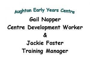 Gail Napper Centre Development Worker Jackie Foster Training