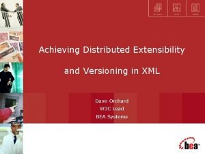 Achieving Distributed Extensibility and Versioning in XML Dave