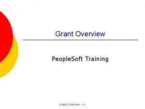 Grant Overview People Soft Training Grants Overview v