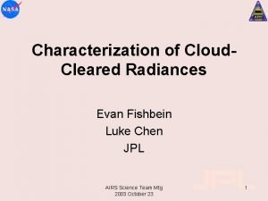 Characterization of Cloud Cleared Radiances Evan Fishbein Luke