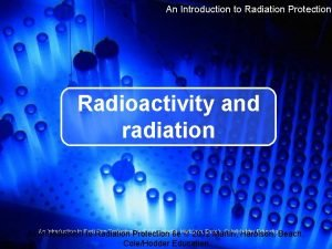 An Introduction to Radiation Protection Radioactivity and radiation