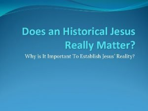Does an Historical Jesus Really Matter Why is