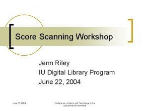Score Scanning Workshop Jenn Riley IU Digital Library