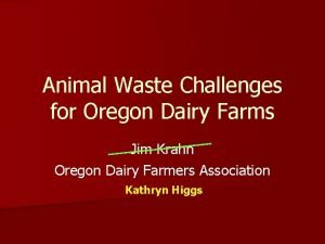 Animal Waste Challenges for Oregon Dairy Farms Jim