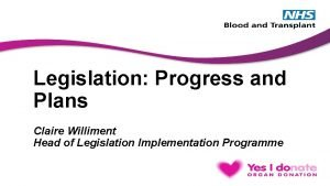 Legislation Progress and Plans Claire Williment Head of