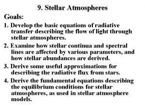 9 Stellar Atmospheres Goals Goals 1 Develop the