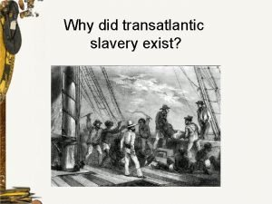 Why did transatlantic slavery exist What is slavery