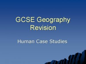GCSE Geography Revision Human Case Studies Human Geography