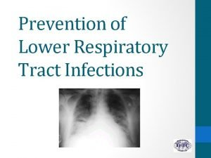 Prevention of Lower Respiratory Tract Infections 1 Explain