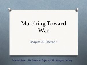 Marching Toward War Chapter 29 Section 1 Adapted