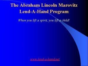 The Abraham Lincoln Marovitz LendAHand Program When you
