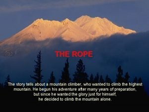 THE ROPE The story tells about a mountain