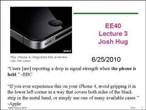 EE 40 Lecture 3 Josh Hug 6252010 Users