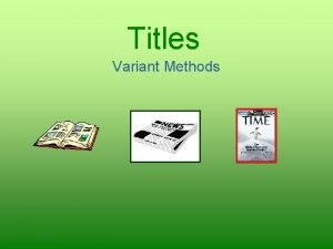 Titles Variant Methods Referring to Titles are either