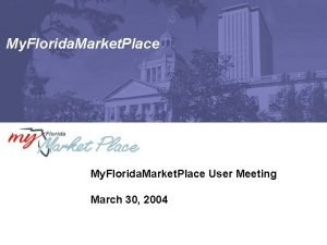 My Florida Market Place User Meeting March 30