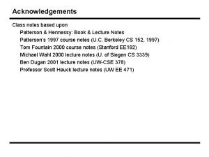 Acknowledgements Class notes based upon Patterson Hennessy Book