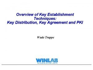 Overview of Key Establishment Techniques Key Distribution Key