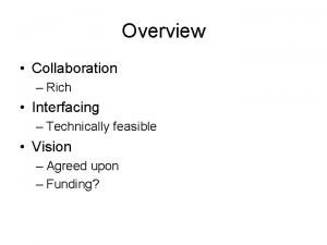 Overview Collaboration Rich Interfacing Technically feasible Vision Agreed