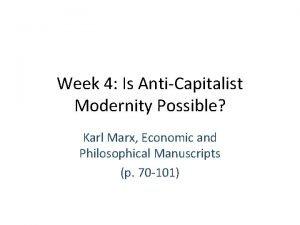 Week 4 Is AntiCapitalist Modernity Possible Karl Marx
