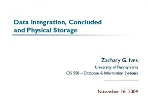 Data Integration Concluded and Physical Storage Zachary G