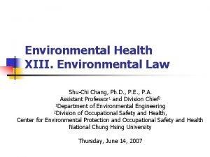 Environmental Health XIII Environmental Law ShuChi Chang Ph