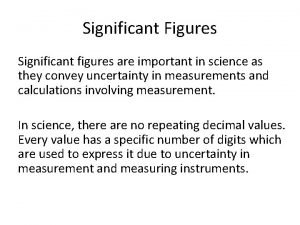 Significant Figures Significant figures are important in science