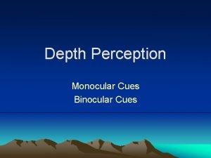 Depth Perception Monocular Cues Binocular Cues Monocular Cues