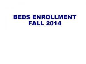 BEDS ENROLLMENT FALL 2014 BEDS DAY ENROLLMENT FOR