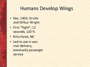Humans Develop Wings Dec 1903 Orville and Wilbur