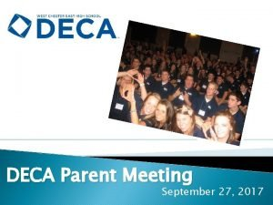 DECA Parent Meeting September 27 2017 Why join