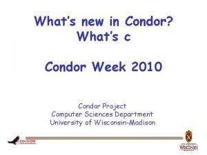 Whats new in Condor Whats c Condor Week